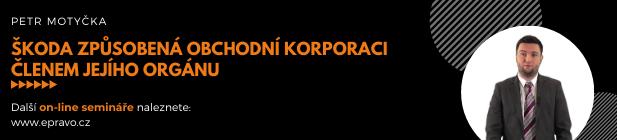 Online video kurz: Motyčka_Škoda způsobená obchodní korporaci členem jejího orgánu