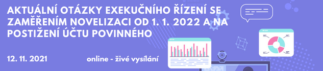 Konference: Aktuální otázky exekučního řízení se zaměřením novelizaci od 1. 1. 2022 a na postižení účtu povinného