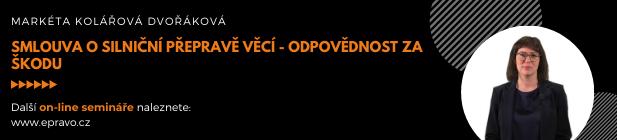 Online video kurz: Kolářová Dvořáková_Smlouva o silniční přepravě věcí - odpovědnost za škodu