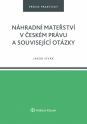 Náhradní mateřství v českém právu a související otázky (Balíček - Tištěná kniha + E-kniha Smarteca + soubory ke stažení)