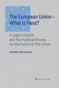 The European Union – What is Next? A Legal Analysis and the Political Visions on the Future of the Union (E-kniha)