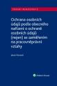 Ochrana osobních údajů podle obecného nařízení o ochraně osobních údajů (nejen) se zaměřením na pracovněprávní vztahy
