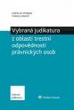 Vybraná judikatura z oblasti trestní odpovědnosti právnických osob (Balíček - Tištěná kniha + E-kniha Smarteca + soubory ke stažení)