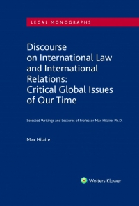 Discourse on International Law and International Relations: Critical Global Issues of Our Time. Selected Writings and Lectures of Professor Max Hilaire, Ph.D.