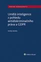 Umělá inteligence z pohledu antidiskriminačního práva a GDPR (Balíček - Tištěná kniha + E-kniha Smarteca + soubory ke stažení)