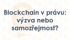 Blockchain v právu: výzva nebo samozřejmost?