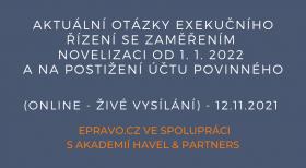 Aktuální otázky exekučního řízení se zaměřením novelizaci od 1. 1. 2022 a na postižení účtu povinného (online - živé vysílání) - 12.11.2021