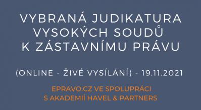 Vybraná judikatura vysokých soudů k zástavnímu právu (online - živé vysílání) - 19.11.2021