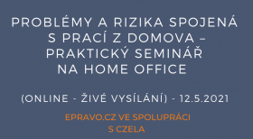 Problémy a rizika spojená s prací z domova – praktický seminář na home office (online - živé vysílání) - 12.5.2021