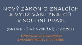 Nový zákon o znalcích a využívání znalců v soudní praxi (online - živé vysílání) - 12.2.2021