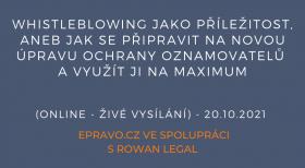 Whistleblowing jako příležitost, aneb jak se připravit na novou úpravu ochrany oznamovatelů a využít ji na maximum (online - živé vysílání) - 20.10.2021
