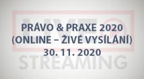 Právo & Praxe 2020 (online - živé vysílání) - 30.11.2020