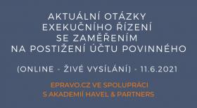 Aktuální otázky exekučního řízení se zaměřením na postižení účtu povinného (online - živé vysílání) - 11.6.2021