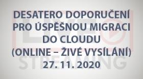 Desatero doporučení pro úspěšnou migraci do cloudu (online - živé vysílání) - 27.11.2020