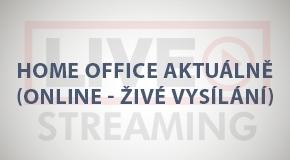 Home office aktuálně (online - živé vysílání)