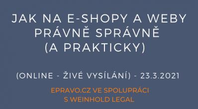 Jak na e-shopy a weby právně správně (a prakticky) - (online - živé vysílání) - 23.3.2021