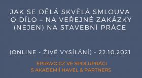 Jak se dělá skvělá smlouva o dílo – na veřejné zakázky (nejen) na stavební práce (online - živé vysílání) - 22.10.2021