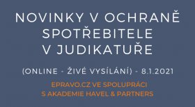 Novinky v ochraně spotřebitele v judikatuře (online - živé vysílání) - 8.1.2021