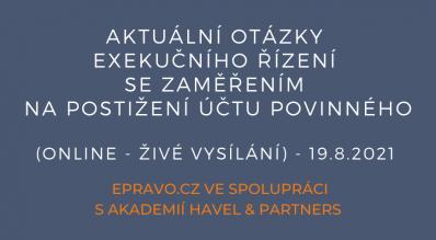 Aktuální otázky exekučního řízení se zaměřením na postižení účtu povinného (online - živé vysílání) - 19.8.2021